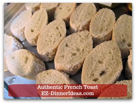 Idea Breakfast | Authentic French Toast - Cut Baguette or French bread into 1