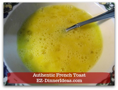 Idea Breakfast | Authentic French Toast - Beat 2 large eggs, salt and 1/4 cup milk together.
