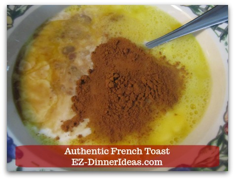 Idea Breakfast | Authentic French Toast - Whisk in vanilla extract and ground cinnamon.
