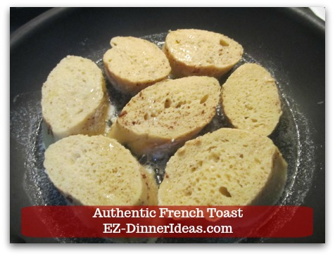 Idea Breakfast | Authentic French Toast - Separate into 2-3 batches and cook bread 2-3 minutes each side.