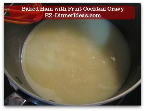 Baked Ham Dinner Menu with Fruit Cocktail Gravy - Whisk until gravy is thick, add brown sugar, salt and pepper to taste.