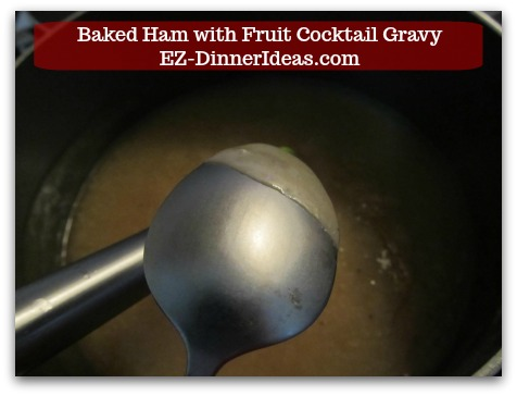 Baked Ham Dinner Menu with Fruit Cocktail Gravy - Gravy should be thick enough to cover the back of a spoon.