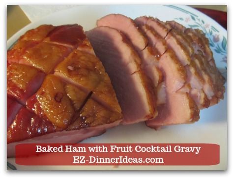 Baked Ham Dinner Menu with Fruit Cocktail Gravy - Carve ham against the grain of meat.