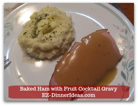 Baked Ham Dinner Menu with Fruit Cocktail Gravy - ENJOY!