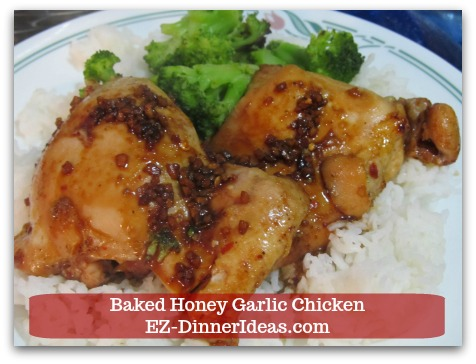 Recipe for Baked Chicken | Baked Honey Garlic Chicken - Use boneless skinless chicken thighs will cut down the cook time in half.
