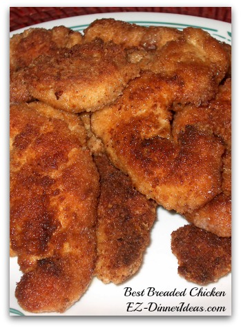 Best Breaded Chicken - apply the same methods and ingredients on chicken tender.  It works very well, too.