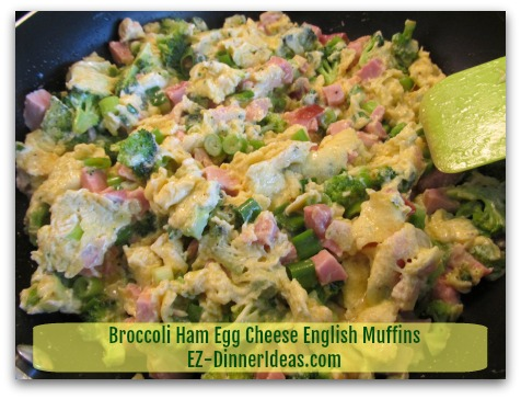 Broccoli Ham Egg Cheese English Muffins - Cook like scrambled eggs until eggs are still slightly wet