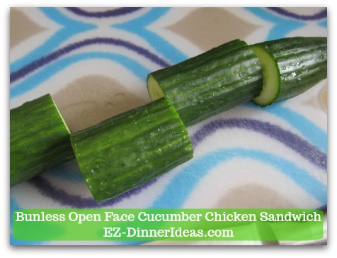 Easy No Cook Snack | Bunless Open Face Cucumber Chicken Sandwich - Cut cucumber into chunks; then cut into halves lengthwise