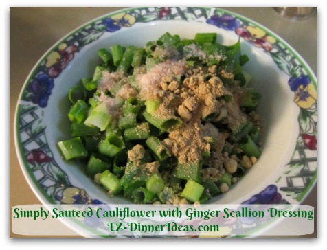Simply Sauteed Cauliflower with Ginger Scallion Dressing - Add the rest of dressing ingredients, i.e. salt and ginger powder