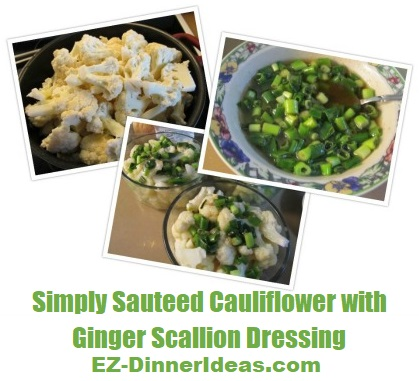Simply Sautéed Cauliflower with Ginger Scallion Dressing, you will not believe how flavorful this combination is.  If you still hesitate of trying cauliflower, you must try this.