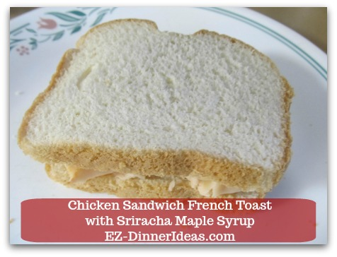 Savory French Toast Recipe | Chicken Sandwich French Toast with Sriracha Maple Syrup - Assemble to make a simple chicken sandwich