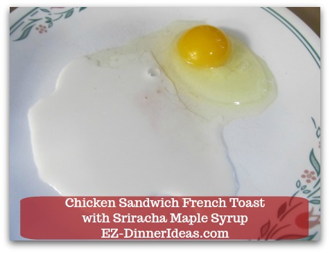 Savory French Toast Recipe | Chicken Sandwich French Toast with Sriracha Maple Syrup - 1 large egg, 2 tsp of milk and a pinch of salt