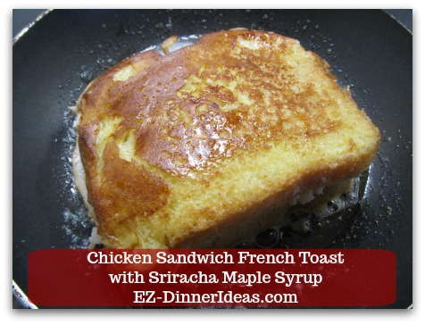 Savory French Toast Recipe | Chicken Sandwich French Toast with Sriracha Maple Syrup - Turn sandwich French toast over after 2-3 minutes of cooking