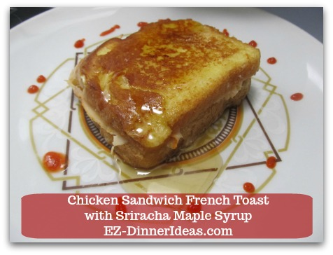 Savory French Toast Recipe | Chicken Sandwich French Toast with Sriracha Maple Syrup - Add maple syrup and surround French toast with drops of Sriracha sauce