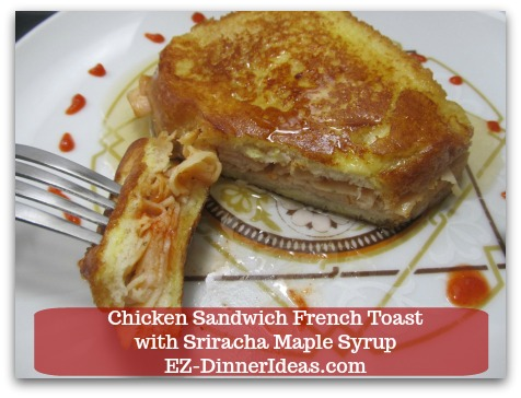 Savory French Toast Recipe | Chicken Sandwich French Toast with Sriracha Maple Syrup - Enjoy chicken sandwich French toast with spicy maple syrup