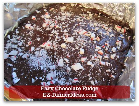 Easy Chocolate Fudge - Or crushed peppermint candy.  Before you cut the fudge, candy side down.  This will save you a lot of clean up later.