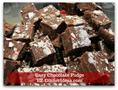Easy Chocolate Fudge - Add crushed peppermint candy on top to make a different flavored fudge.  It is specially great for holiday seasons.