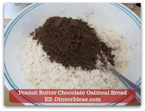 Great Breakfast Idea | Peanut Butter Chocolate Oatmeal Bread - Add flour and cocoa powder.