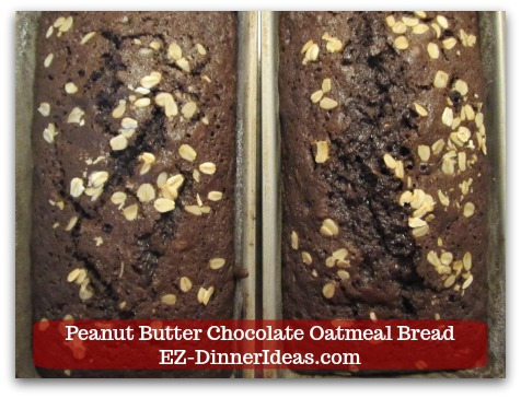 Great Breakfast Idea | Peanut Butter Chocolate Oatmeal Bread - Bake for 45-50 minutes until toothpick inserted in the middle comes out clean.