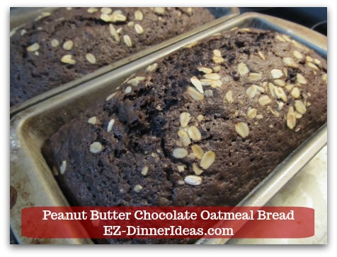 Peanut Butter Chocolate Oatmeal Bread -  This great breakfast idea has 2 favorite ingredients of most people. They are chocolate and peanut butter.  Oatmeal adds more nutrients to this yumminess.