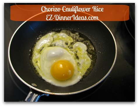 Chorizo Cauliflower Rice - In another pan, cook fried egg(s)