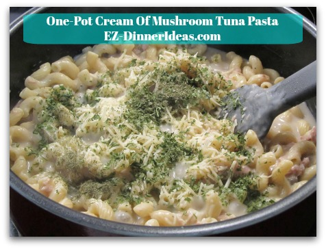 One-Pot Cream Of Mushroom Tuna Pasta - Stir in Parmesan cheese, Dried Parsley and Dried Dill