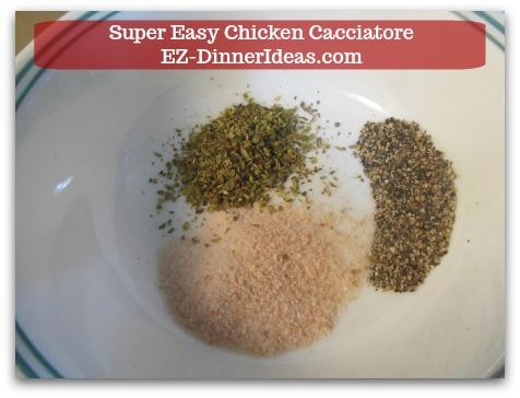 Italian Chicken Dinner Recipe | Super Easy Chicken Cacciatore - Combine Italian seasoning, salt and black pepper in a mixing bowl.