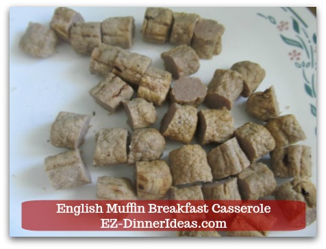 English Muffin Breakfast Casserole - Cut pre-cooked sausage links into cubes/bite size.