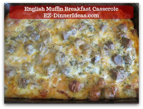 English Muffin Breakfast Casserole - It is done when knife inserted into the center and come out clean.  Rest for 5 minutes and ENJOY!