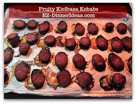 Fun Finger Food | Fruity Kielbasa Kebabs - Cook under the broiler for another 4-5 minutes until desire doneness.