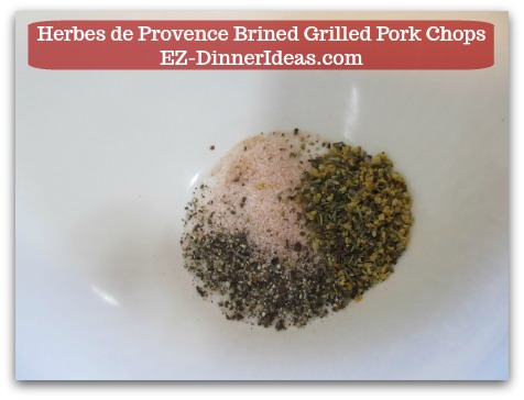 Herbes de Provence Brined Grilled Pork Chops - Combine spices and water in a big mixing bowl to make brine