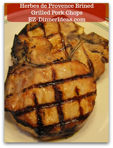 Herbes de Provence Brined Grilled Pork Chops - Enjoy this juicy grilled pork chop meal!