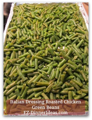 Italian Dressing Roasted Chicken Green Beans - After turning meat over and before putting it back into the oven, spoon out the juice and add into the green beans.  Extra flavor!