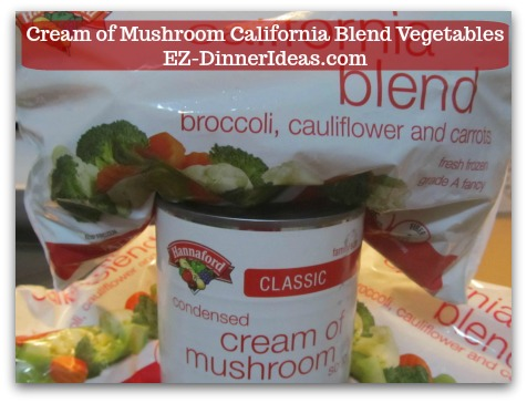 Cook Quick and Easy | Cream of Mushroom California Blend Vegetables - California blend vegetables and a can of cream of mushroom, 2 ingredients are all you need.
