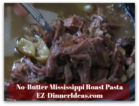 No-Butter Mississippi Roast Pasta - Shred meat with 2 forks after 8 hours of slow and low cooking