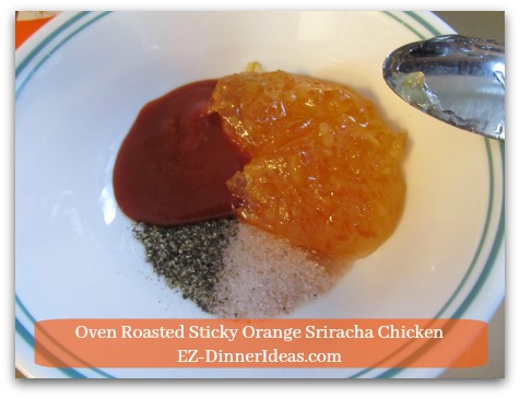 Oven Roasted Sticky Orange Sriracha Chicken - Mix all ingredients of marinade into a mixing bowl