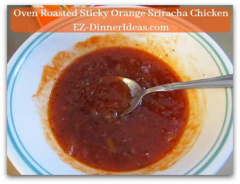 Oven Roasted Sticky Orange Sriracha Chicken - Adjust Orange Marmalade and Sriracha Sauce ratio to your liking