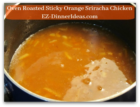 Oven Roasted Sticky Orange Sriracha Chicken - While meat is resting, pour marinade leftover into a sauce pan to make dressing