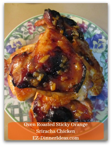Oven Roasted Sticky Orange Sriracha Chicken - If you like your food with Asian flair, sticky and licking-your-finger good, this is made for you.