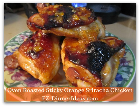 Oven Roasted Sticky Orange Sriracha Chicken - Serve the rest of the sauce/dressing along the chicken and ENJOY!