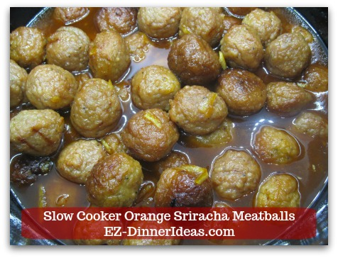 Slow Cooker Orange Sriracha Meatballs - You can easily turn this meatball finger food recipe into a dinner by adding a couple side dishes.