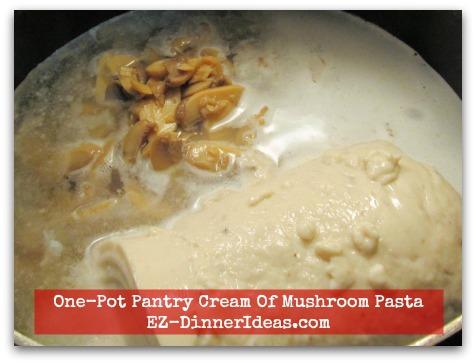 One-Pot Pantry Cream Of Mushroom Pasta - Combine chicken broth, water, cream of mushroom soup and mushroom slices