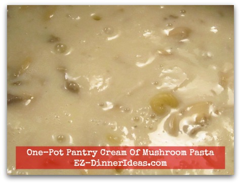 One-Pot Pantry Cream Of Mushroom Pasta - Simmer until sauce is thickened and pasta is al dente