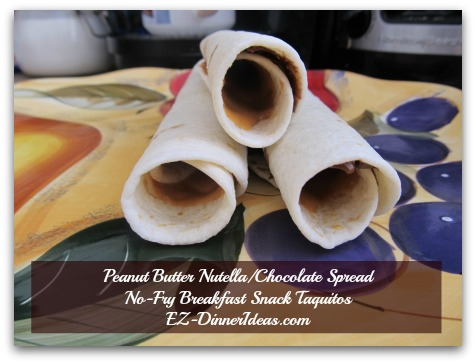 Peanut Butter Nutella/Chocolate Spread No-Fry Breakfast Snack Taquitos - Repeat from step 1 for the rest of the ingredients