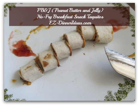 PB&J (Peanut Butter and Jelly) No-Fry Breakfast Snack Taquitos - Tried to cut the taquito across and make pinwheels.  Pretty messy.  Not quite big on this idea.