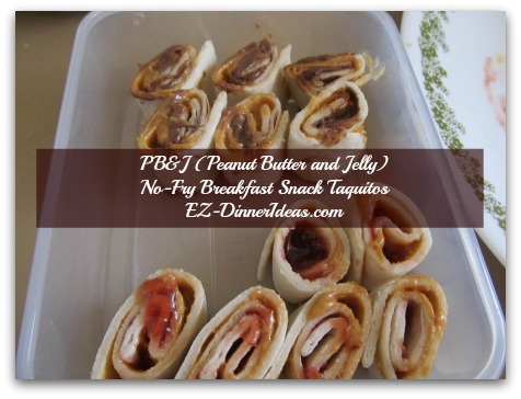 PB&J (Peanut Butter and Jelly) No-Fry Breakfast Snack Taquitos - The mini-pinwheels are very cute.  If you have young child(ren) passed toddler stage, you may try this out.