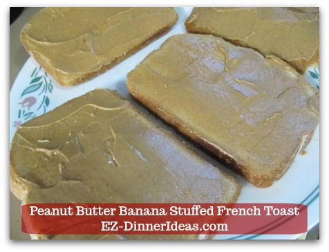 Banana French Toast Recipe | Peanut Butter Banana Stuffed French Toast - Spread peanut butter on one side of each slice of bread.