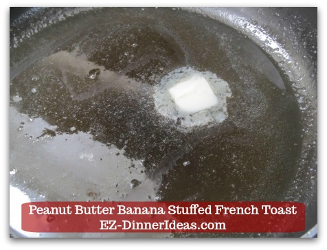 Banana French Toast Recipe | Peanut Butter Banana Stuffed French Toast - Melt butter and canola oil together in a skillet at medium heat.