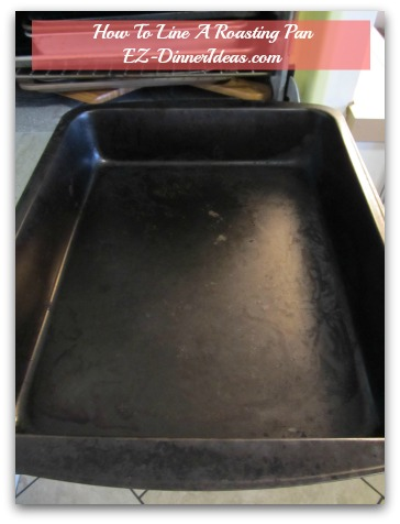 How To Line A Roasting Pan? - This is actually a turkey roasting pan.  But I use it for all kind of roasting recipes you can think of