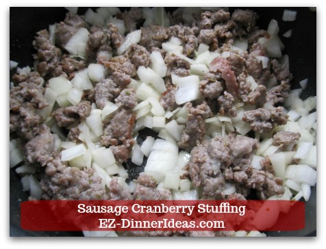 Sausage Cranberry Stuffing Recipe - Cook sausage and onion about 3-5 minutes at medium low heat.